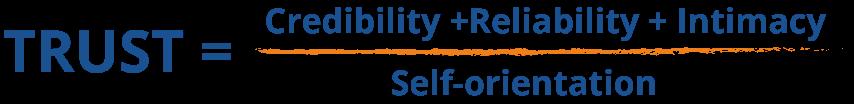 Trust = (Credibility + Reliability + Intimacy) / Self-orientation